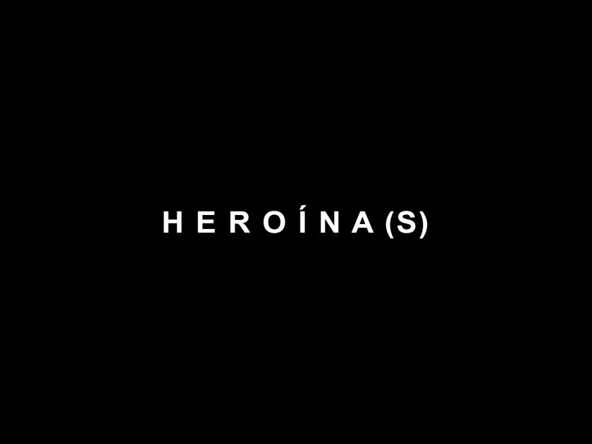 Heroína(s), documentário